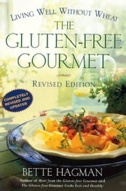 The Gluten-free Gourmet, Second Edition - Living Well Without Wheat ebook by Bette Hagman