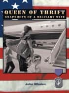 Queen of Thrift - Snapshots Of A Military Wife ebook by John Whalen