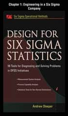 Design for Six Sigma Statistics, Chapter 1 - Engineering in a Six Sigma Company ebook by Andrew Sleeper