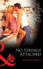 No Strings Attached (Mills & Boon Blaze) ebook by Alison Kent