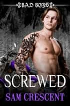 Screwed ebook by Sam Crescent