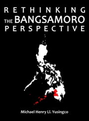 Rethinking the Bangsamoro Perspective ebook by Michael Henry Ll. Yusingco