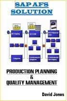Modules Production Planning and Quality Management In SAP AFS Solution eBook by David Jones