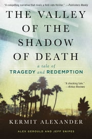 The Valley of the Shadow of Death - A Tale of Tragedy and Redemption ebook by Kermit Alexander,Alex Gerould,Jeff Snipes