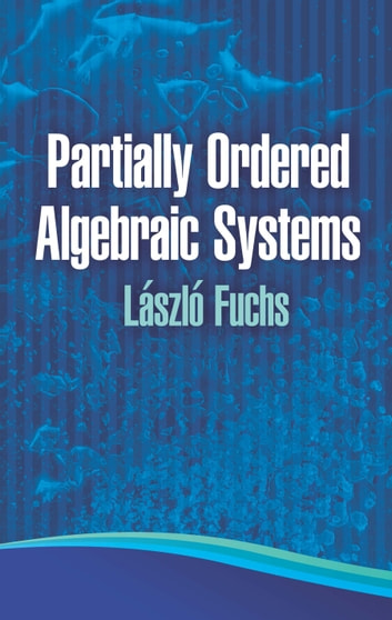 Partially Ordered Algebraic Systems ebook by Laszlo Fuchs