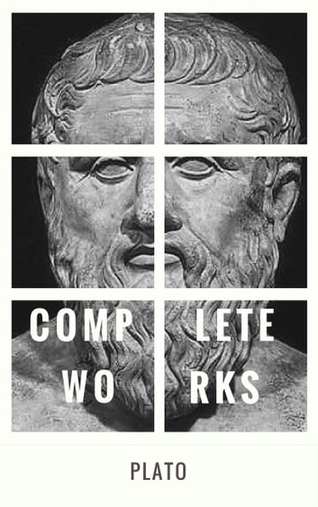 Plato: The Complete Works : From the greatest Greek philosopher, known for The Republic, Symposium, Apology, Phaedrus, Laws, Crito, Phaedo, Timaeus, Meno, ... Protagoras, Statesman and Critias 電子書 by Plato