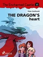 The Enchanted Castle 10 - The Dragon s Heart ebook by Peter Gotthardt, Amalie Bischoff