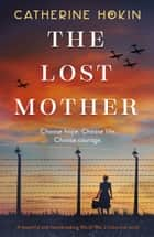The Lost Mother - A beautiful and heartbreaking World War 2 historical novel ebook by Catherine Hokin