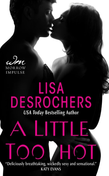 A Little Too Hot ebook by Lisa Desrochers