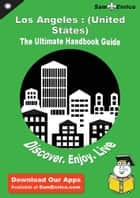 Ultimate Handbook Guide to Los Angeles : (United States) Travel Guide - Ultimate Handbook Guide to Los Angeles : (United States) Travel Guide ebook by Pamala Stock