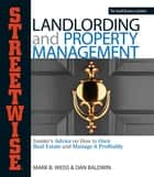 Streetwise Landlording & Property Management ebook by Mark B Weiss,Dan Baldwin