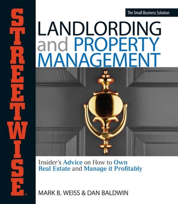 Streetwise Landlording & Property Management - Insider's Advice on How to Own Real Estate and Manage It Profitably ebook by Mark B Weiss,Dan Baldwin