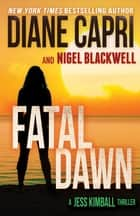 Fatal Dawn: A Jess Kimball Thriller ebook by Diane Capri, Nigel Blackwell