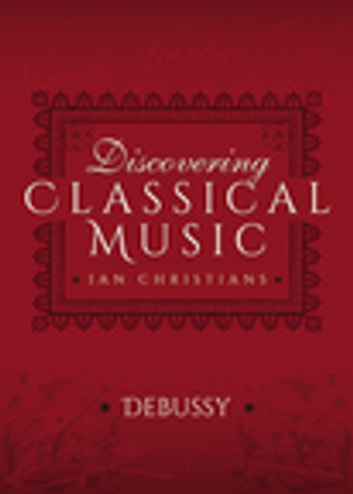 Discovering Classical Music: Debussy ebook by Ian Christians