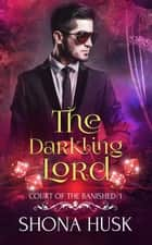 The Darkling Lord - Annwyn, #5 ebook by Shona Husk