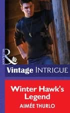 Winter Hawk's Legend (Mills & Boon Intrigue) (Copper Canyon, Book 1) ebook by Aimée Thurlo