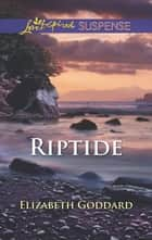 Riptide (Mills & Boon Love Inspired Suspense) ebook by Elizabeth Goddard