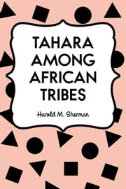 Tahara Among African Tribes ebook by Harold M. Sherman