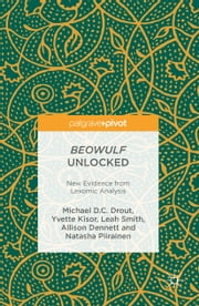 Beowulf Unlocked - New Evidence from Lexomic Analysis ebook by Michael D.C. Drout,Yvette Kisor,Leah Smith,Allison Dennett,Natasha Piirainen