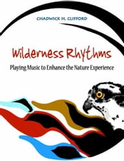 Wilderness Rhythms: Playing music to enhance the nature experience ebook by Chad Clifford