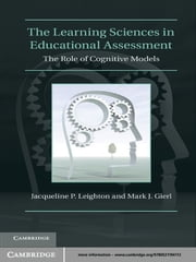 The Learning Sciences in Educational Assessment - The Role of Cognitive Models ebook by Jacqueline P. Leighton,Mark J. Gierl