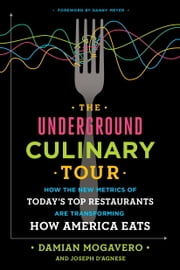 The Underground Culinary Tour - How the New Metrics of Today's Top Restaurants Are Transforming How America Eats ebook by Damian Mogavero,Joseph D'Agnese,Danny Meyer