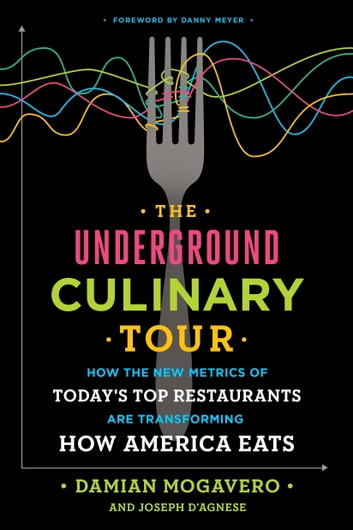 The Underground Culinary Tour - How the New Metrics of Today's Top Restaurants Are Transforming How America Eats ebook by Damian Mogavero,Joseph D'Agnese