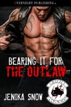 Bearing it for the Outlaw ebook by Jenika Snow