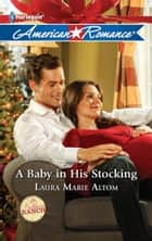 A Baby in His Stocking ebook by Laura Altom,Laura Marie Altom
