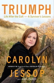 Triumph - Life After the Cult--A Survivor's Lessons ebook by Carolyn Jessop, Laura Palmer