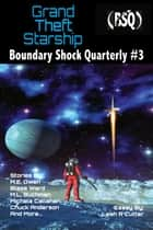 Grand Theft Starship - Boundary Shock Quarterly #3 ebook by Blaze Ward, Leah Cutter, M. L. Buchman,...