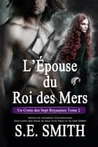 L'Épouse du Roi des Mers - Un Conte des Sept Royaumes Tome 2 ebook by S.E. Smith