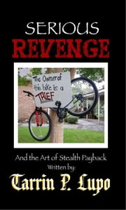 Serious Revenge: Reference Handbooks and Manuals Humor and Satire ebook by Tarrin P. Lupo