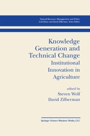 Knowledge Generation and Technical Change - Institutional Innovation in Agriculture ebook by Steven Wolf,David Zilberman