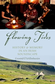 Flowing Tides - History and Memory in an Irish Soundscape ebook by Gearóid Ó hAllmhuráin
