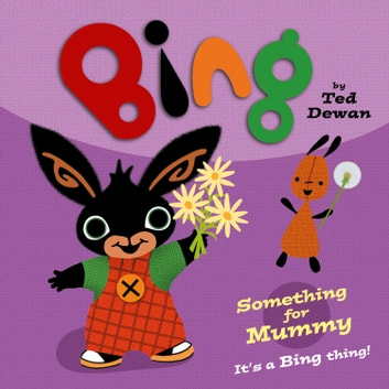 Something for Mummy (Bing) ebook by Ted Dewan