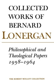 Philosophical and Theological Papers, 1958-1964 - Volume 6 ebook by Bernard Lonergan, Robert Croken, Frederick Crowe,...