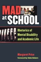 Mad at School - Rhetorics of Mental Disability and Academic Life ebook by Margaret Price