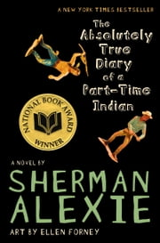 The Absolutely True Diary of a Part-Time Indian ebook by Sherman Alexie