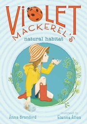Violet Mackerel's Natural Habitat ebook by Anna Branford,Elanna Allen