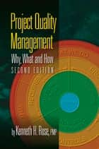 Project Quality Management, Second Edition - Why, What and How ebook by Kenneth Rose