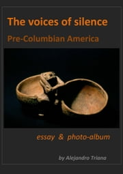 The Voices of Silence (Pre-Columbian America) ebook by AlejandroTriana