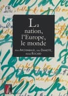 La nation, l'Europe, le monde ebook by Aline Archimbaud, Félix Damette, Michel Rocard