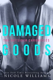 Damaged Goods - The Outsider Chronicles ebook by Nicole Williams
