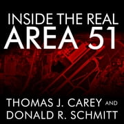 Inside the Real Area 51 - The Secret History of Wright Patterson audiobook by Thomas J. Carey, Donald R. Schmitt