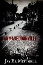Armageddonville -Book Two ebook by Jay El Mitchell