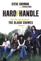 Hard to Handle - The Life and Death of the Black Crowes--A Memoir ebook by Steve Gorman, Steven Hyden
