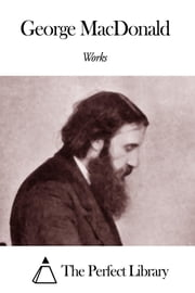 Works of George MacDonald ebook by George MacDonald