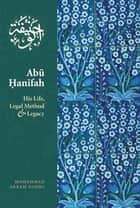 Abu Hanifah - His Life, Legal Method & Legacy ebook by Mohammed  Akram Nadwi