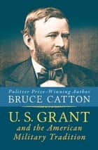 U. S. Grant and the American Military Tradition ebook by Bruce Catton